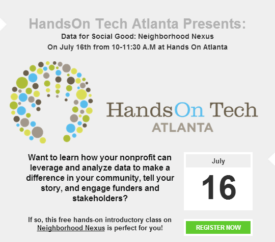 HandsOn Tech Atlanta's Data For Social Good: Neighborhood Nexus Training will take place July 16th 10-11:30am at Hands On Atlanta.